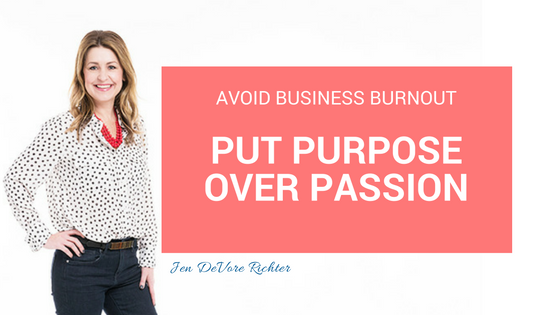 avoid business burnout, put purpose over passion