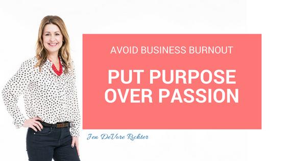 avoid business burnout, put purpose over passion