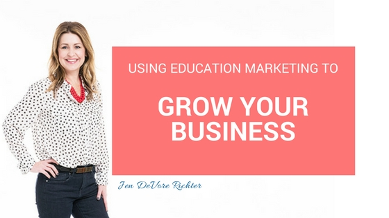 Using education marketing to grow your business