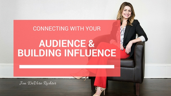 Connecting with your audience and building influence