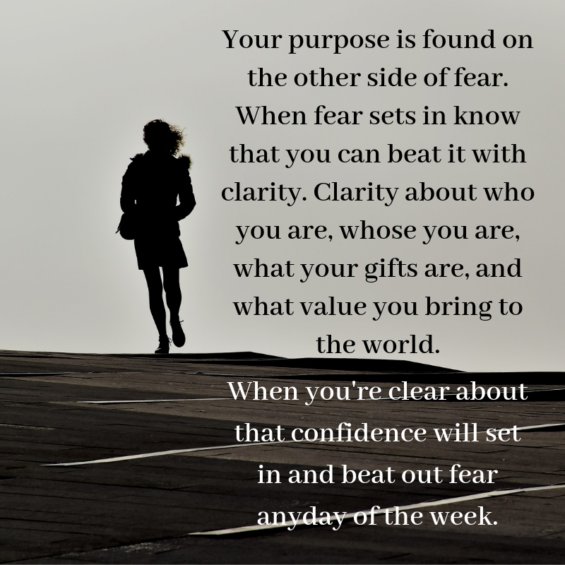 Your purpose is found on the other side of fear- Jen DeVore