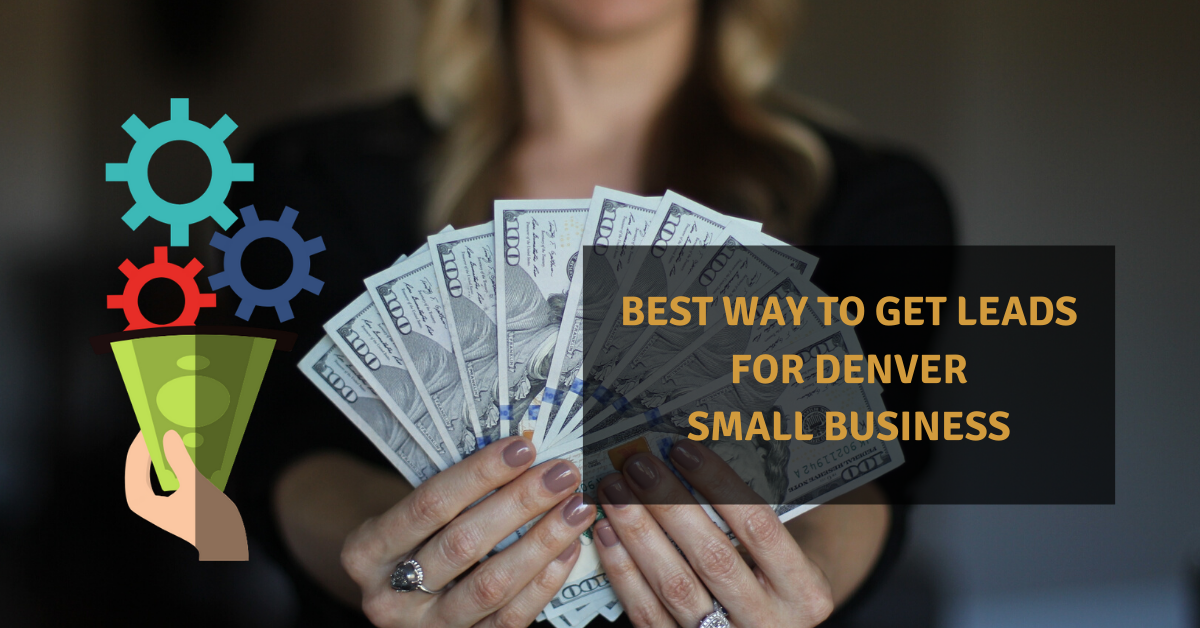 The Best Way to Get Leads for Denver Small Business